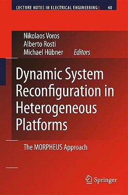 Dynamic System Reconfiguration in Heterogeneous Platforms By Voros, Nikolaos S. (EDT)/ Rosti, Alberto (EDT)/ Huebner, Michael (EDT)